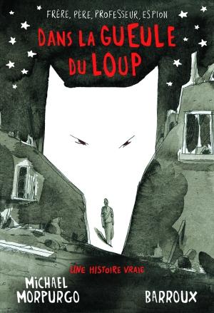 « Dans la gueule du loup » de Michael Morpurgo et Barroux (Gallimard jeunesse, 2018)